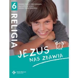 Religia. Szkoła podstawowa klasa 6. Jezus nas zbawia. Podręcznik z ćwiczeniami. Część 2