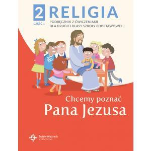 Religia. Szkoła podstawowa klasa 2. Chcemy poznać Pana Jezusa. Podręcznik z ćwiczeniami. Część 1