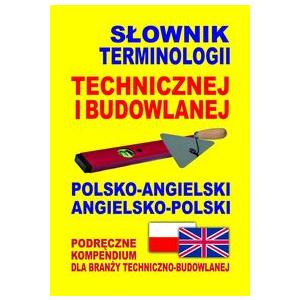 Słownik Terminologii Technicznej i Budowlanej Polsko-Angielski Angielsko-Polski