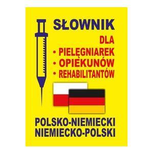 Słownik dla Pielęgniarek, Opiekunów , Rehabilitantów Polsko-Niemiecki, Niemiecko-Polski