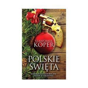Polskie święta. Wydarzenia historyczne. Tradycje i skandale
