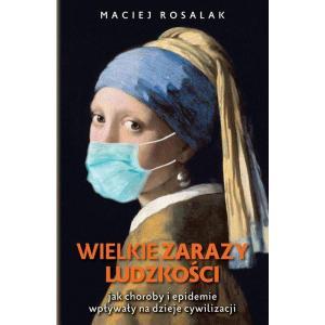 Wielkie zarazy ludzkości Jak zarazy i epidemie wpływały na dzieje cywilizacji