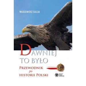 Dawniej to było Przewodnik po historii Polski