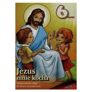Katechizm. Jezus Mnie Kocha. Podręcznik Do Religii Dla Sześciolatków