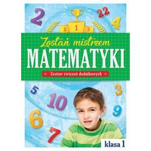 Zostań mistrzem matematyki. Zestaw ćwiczeń dodatkowych. Klasa 1