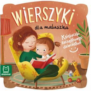 Książeczki szczęśliwego dzieciństwa. Wierszyki dla maluszka