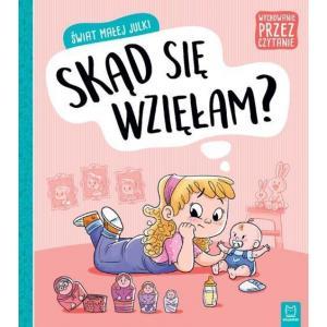Wychowanie przez czytanie. Świat małej Julki. Skąd się wzięłam?