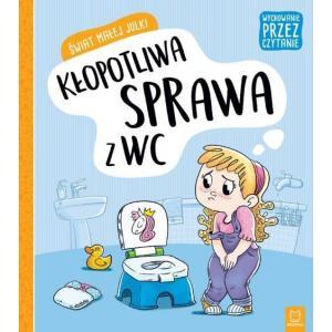 Wychowanie przez czytanie. Świat małej Julki. Kłopotliwa sprawa z WC
