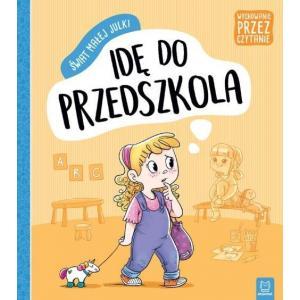 Wychowanie przez czytanie. Świat małej Julki. Idę do przedszkola