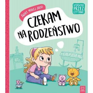 Wychowanie przez czytanie. Świat małej Julki. Czekam na rodzeństwo