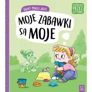 Wychowanie przez czytanie. Świat małej Julki. Moje zabawki są moje