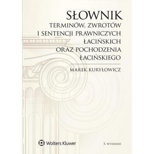 Słownik terminów, zwrotów i sentencji prawniczych łacińskich oraz pochodzenia łacińskiego