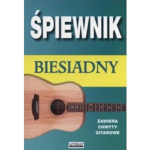 Śpiewnik Biesiadny. Zawiera Chwyty Gitarowe