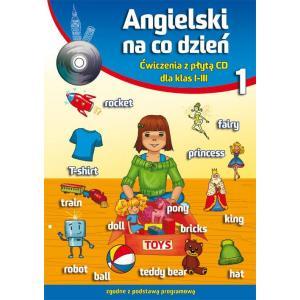 Angielski na Co Dzień 1. Ćwiczenia dla Klas 1-3.