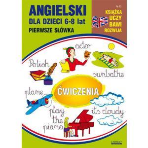 Książka uczy, bawi, rozwija Nr 12. Angielski dla dzieci 6-8 lat. Pierwsze słówka
