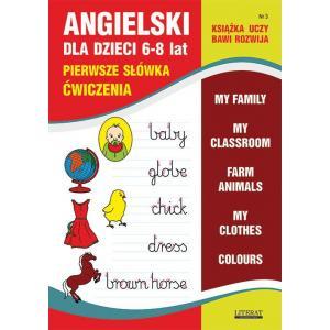 Ksiązka uczy, bawi, rozwija nr 3. Angielski dla dzieci 6-8 lat. Pierwsze słówka. Ćwiczenia