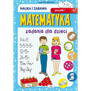 Matematyka. Zadania dla dzieci. Poziom 1. Nauka i zabawa