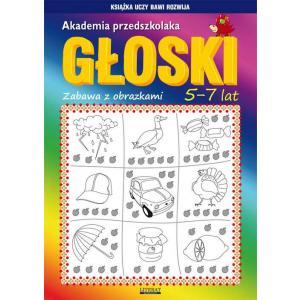 Książka uczy, bawi, rozwija. Akademia przedszkolaka. Głoski. Zabawa z obrazkami. 5-7 lat