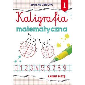 Zdolne dziecko 1. Kaligrafia matematyczna. Ładnie piszę