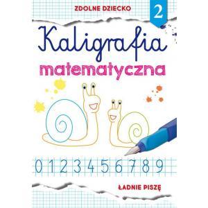 Zdolne dziecko 2. Kaligrafia matematyczna. Ładnie piszę
