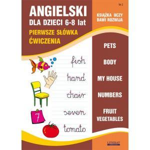 Książka uczy, bawi, rozwija. Angielski dla dzieci 6-8 lat. Pierwsze słówka. Ćwiczenia część 2