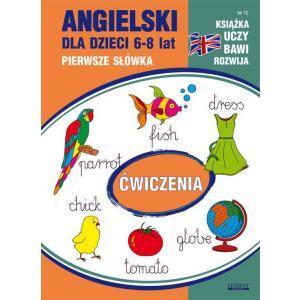 Książka uczy bawi rozwija. Angielski dla dzieci 6-8 lat. Pierwsze słówka. Nr 10. Ćwiczenia