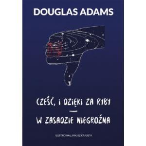 Cześć, i dzięki za ryby / W zasadzie niegroźna. Douglas Adams.
