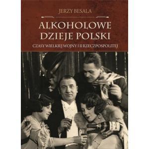 Alkoholowe dzieje Polski Czasy Wielkiej Wojny i II Rzeczpospolitej