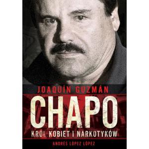 Joaquin Chapo Guzman. Król kobiet i narkotyków