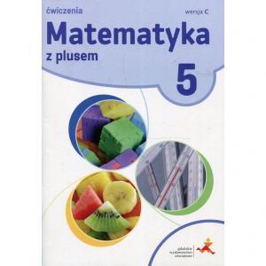 Matematyka z Plusem. Ćwiczenia Wersja C. Klasa 5. Szkoła Podstawowa