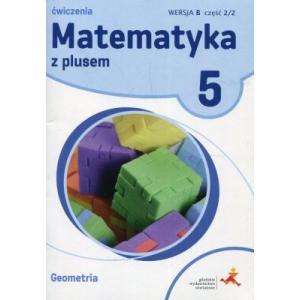 Matematyka z Plusem. Geometria. Ćwiczenia Wersja B. Klasa 5 Część 2/2. Szkoła Podstawowa