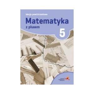Matematyka z Plusem 5. Lekcje Powtórzeniowe