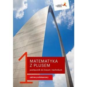 Matematyka z Plusem 1. Liceum i Technikum. Podręcznik. Zakres Podstawowy