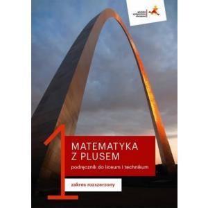 Matematyka z Plusem 1. Liceum i Technikum. Podręcznik. Zakres Rozszerzony