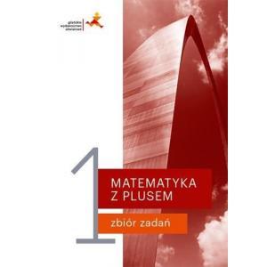 Matematyka z Plusem 1. Zbiór Zadań. Zakres Podstawowy i Rozszerzony. Klasa 1. Liceum i Technikum