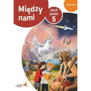 Między Nami. Język Polski. Ćwiczenia Wersja B. Klasa 5. Szkoła Podstawowa