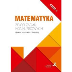 Matematyka z Plusem. Zbiór Zadań Konkursowych. Część 1. Klasa 7/8. Szkoła Podstawowa