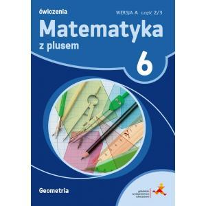 Matematyka z Plusem. Geometria. Ćwiczenia. Klasa 6 Część 2/3. Wersja A. Szkoła Podstawowa