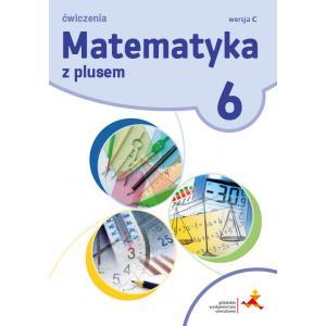 Matematyka z Plusem. Klasa 6. Ćwiczenia Wersja C. Szkoła Podstawowa