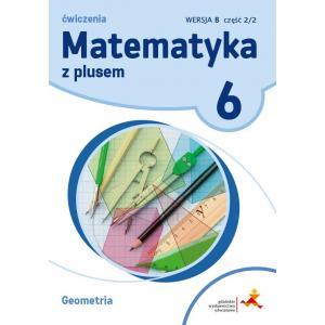 Matematyka z Plusem. Geometria. Ćwiczenia Wersja B. Klasa 6 Część 2/2. Szkoła Podstawowa