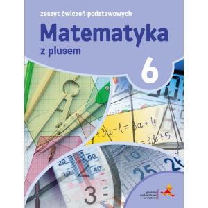 Matematyka z plusem. Klasa 6. Zeszyt ćwiczeń podstawowych