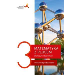 Matematyka z plusem 3. Liceum i technikum. Ćwiczenia podstawowe