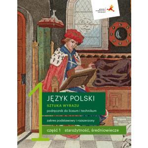 Język Polski. Sztuka Wyrazu 1. Podręcznik Część 1. Starożytność, Średniowiecze. Liceum i Technikum
