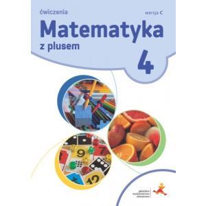 Matematyka z plusem 4. Szkoła podstawowa. Ćwiczenia wersja C