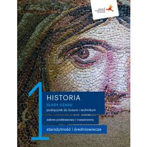 Ślady czasu 1. Historia. Liceum i technikum. Podręcznik. Zakres podstawowy i rozszerzony