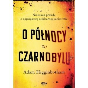 O północy w Czarnobylu. Nieznana prawda o największej nuklearnej katastrofie