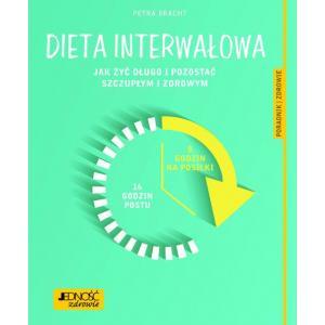 Dieta interwałowa. Jak żyć długo i pozostać szczupłym i zdrowym. Poradnik zdrowie