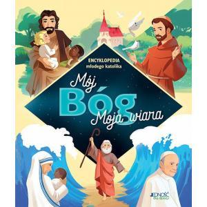 Mój Bóg. Moja wiara. Encyklopedia młodego katolika