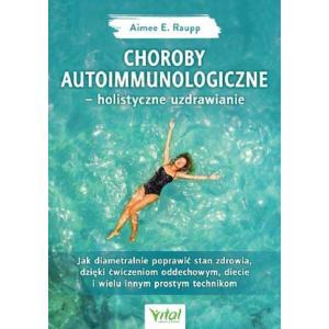 Choroby autoimmunologiczne. Holistyczne uzdrawianie