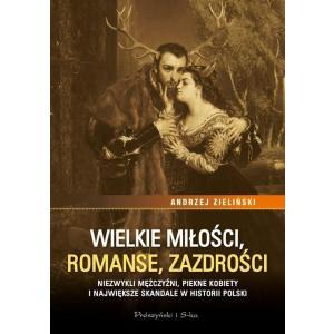 Wielkie miłości, romanse, zazdrości Największe skandale w historii Polski